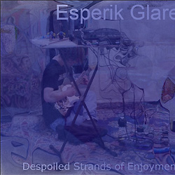 Esperik Glare - Despoiled Strands Of Enjoyment