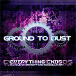 Ground to Dust - Everything Ends